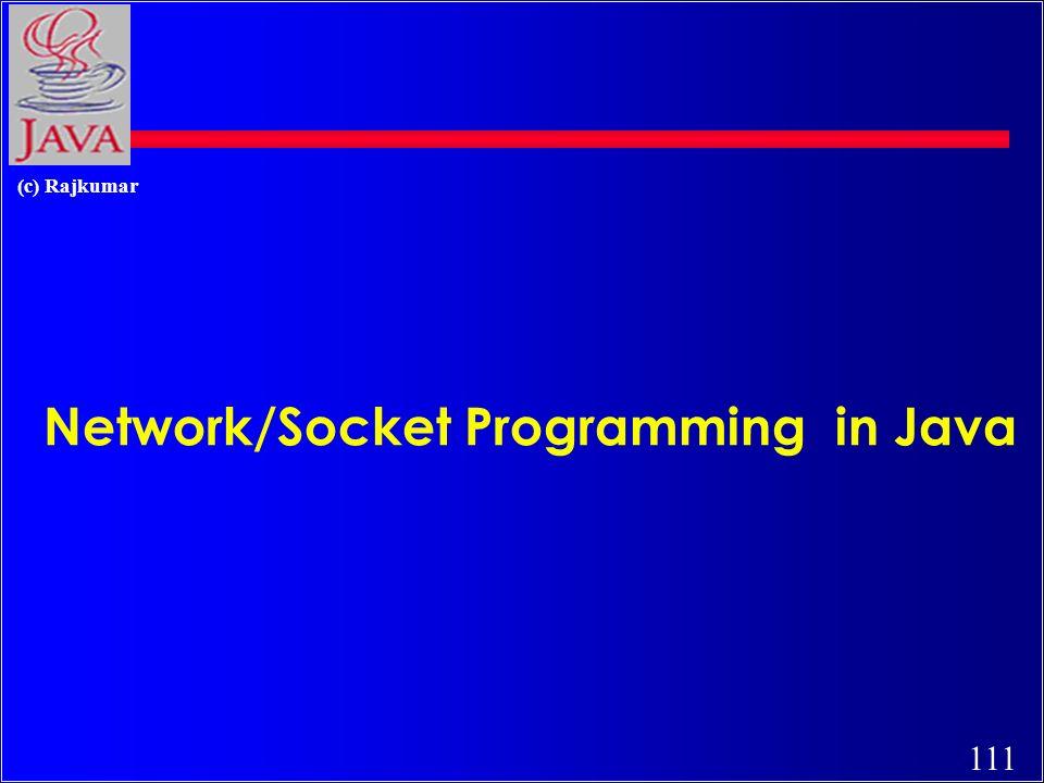 111 (c) Rajkumar Network/Socket Programming in Java