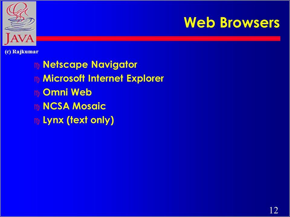 12 (c) Rajkumar Web Browsers c Netscape Navigator c Microsoft Internet Explorer c Omni Web c NCSA Mosaic c Lynx (text only)