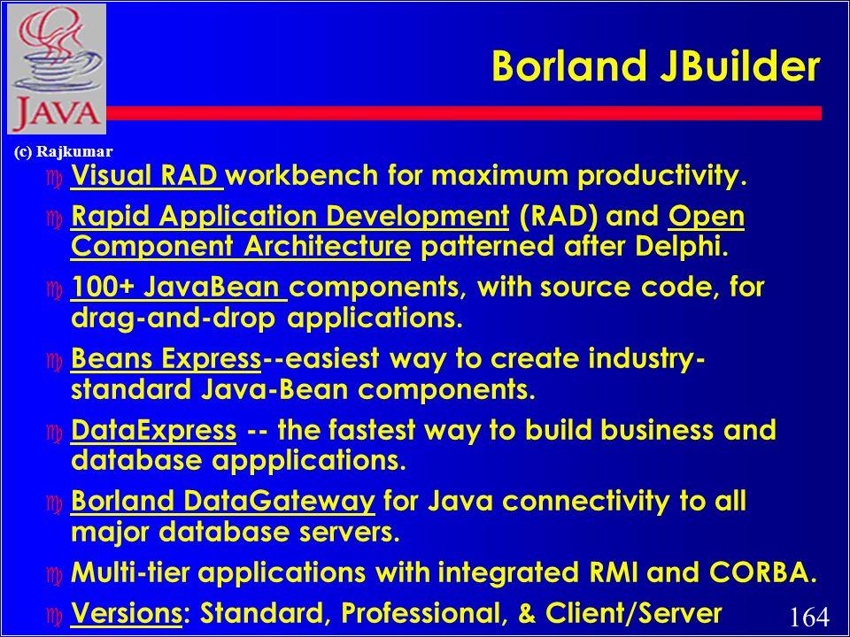 164 (c) Rajkumar Borland JBuilder c Visual RAD workbench for maximum productivity.
