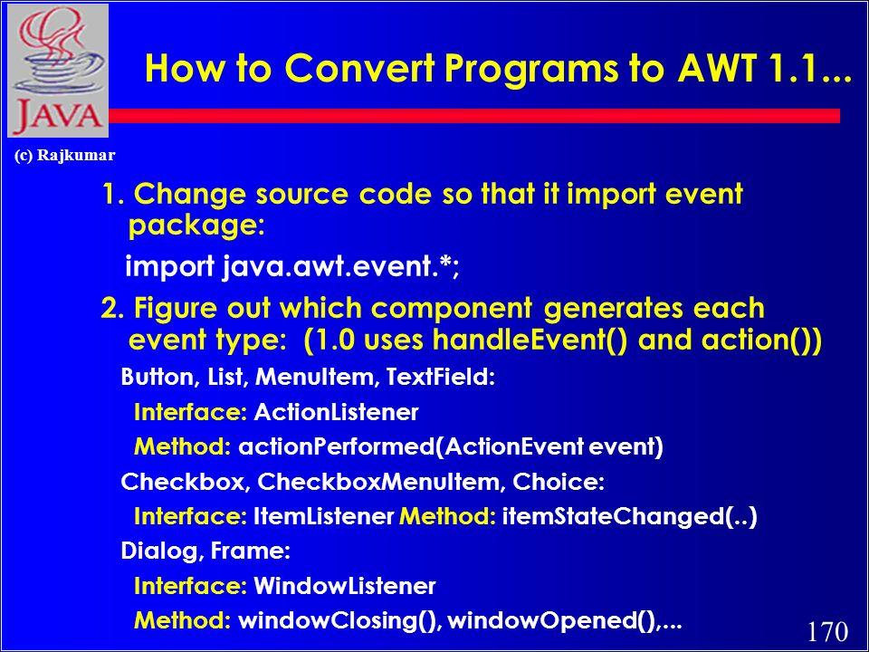 170 (c) Rajkumar How to Convert Programs to AWT 1.1...