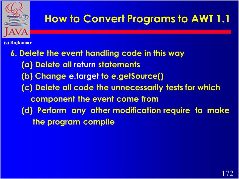 172 (c) Rajkumar How to Convert Programs to AWT 1.1 6.