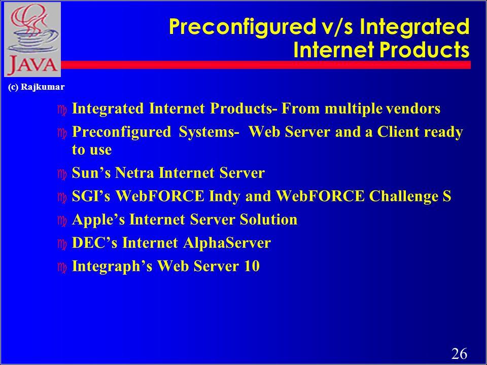 26 (c) Rajkumar Preconfigured v/s Integrated Internet Products c Integrated Internet Products- From multiple vendors c Preconfigured Systems- Web Serv