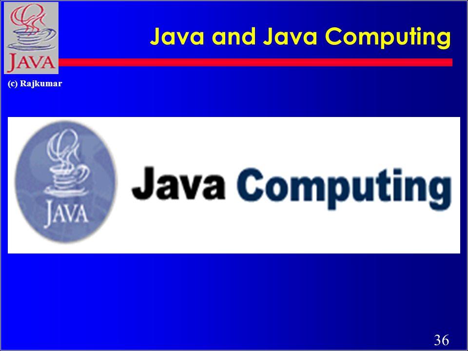 36 (c) Rajkumar Java and Java Computing