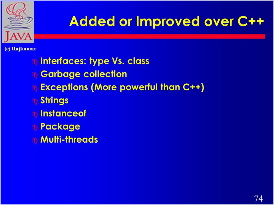 74 (c) Rajkumar Added or Improved over C++ c Interfaces: type Vs.
