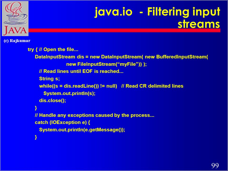 99 (c) Rajkumar java.io - Filtering input streams try { // Open the file...