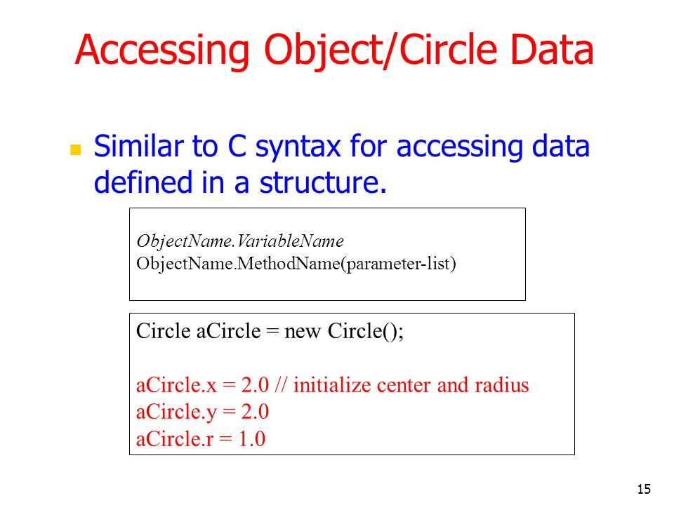 15 Accessing Object/Circle Data Similar to C syntax for accessing data defined in a structure.