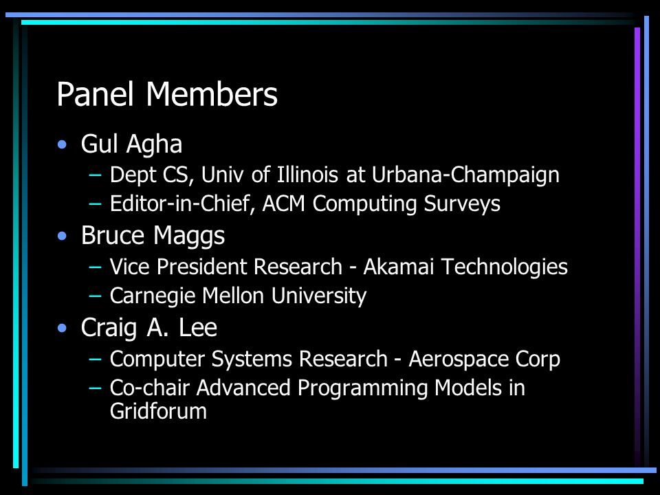 Panel Members Gul Agha –Dept CS, Univ of Illinois at Urbana-Champaign –Editor-in-Chief, ACM Computing Surveys Bruce Maggs –Vice President Research - A