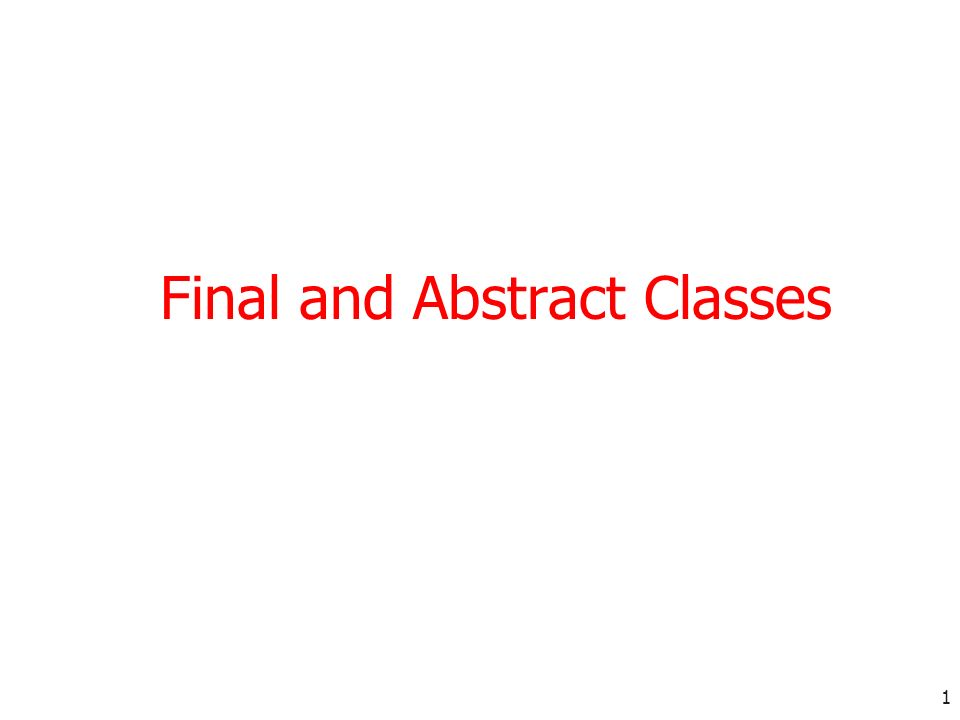 1 Final and Abstract Classes