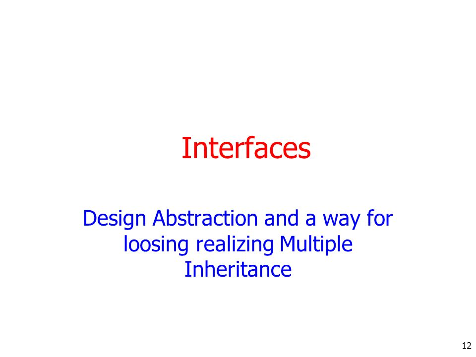 12 Interfaces Design Abstraction and a way for loosing realizing Multiple Inheritance