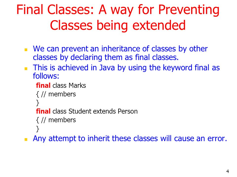 4 Final Classes: A way for Preventing Classes being extended We can prevent an inheritance of classes by other classes by declaring them as final clas