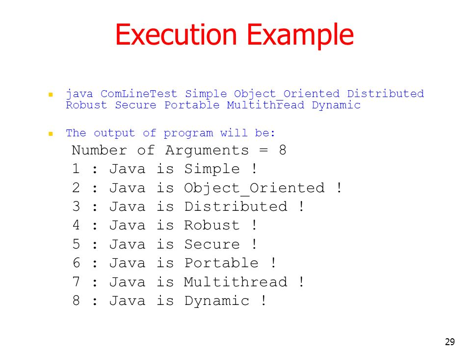 29 Execution Example java ComLineTest Simple Object_Oriented Distributed Robust Secure Portable Multithread Dynamic The output of program will be: Num