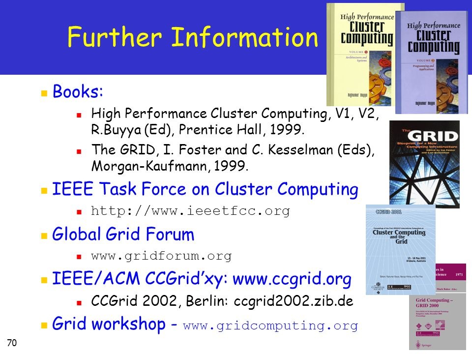 70 Further Information Books: High Performance Cluster Computing, V1, V2, R.Buyya (Ed), Prentice Hall, 1999.