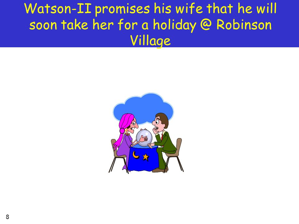 8 Watson-II promises his wife that he will soon take her for a holiday @ Robinson Village