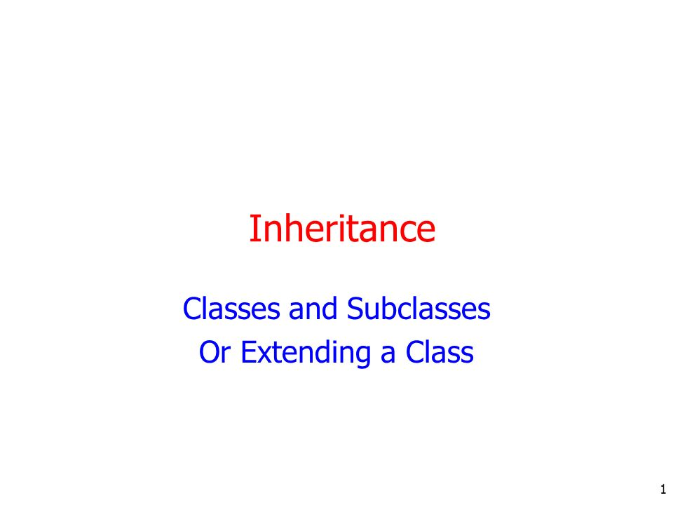 1 Inheritance Classes and Subclasses Or Extending a Class