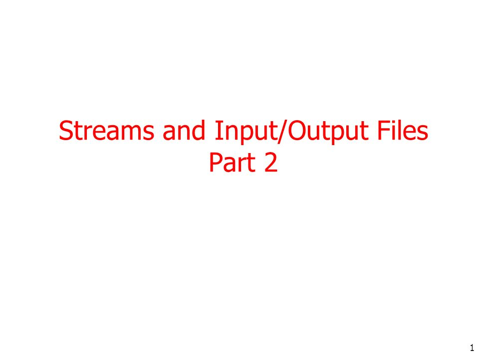 1 Streams and Input/Output Files Part 2