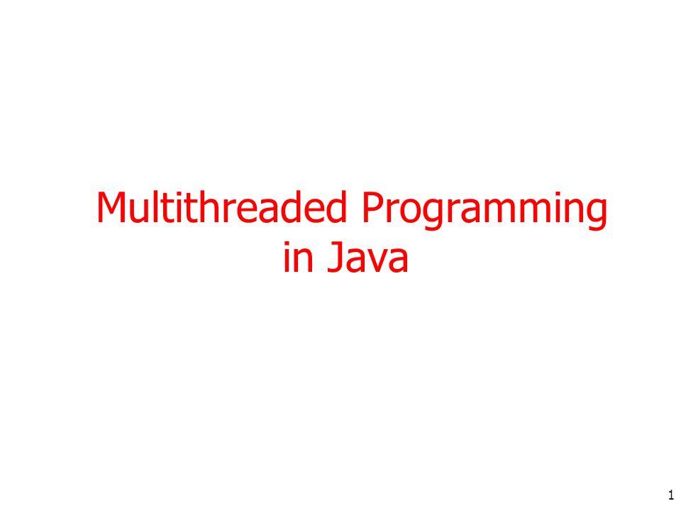 1 Multithreaded Programming in Java