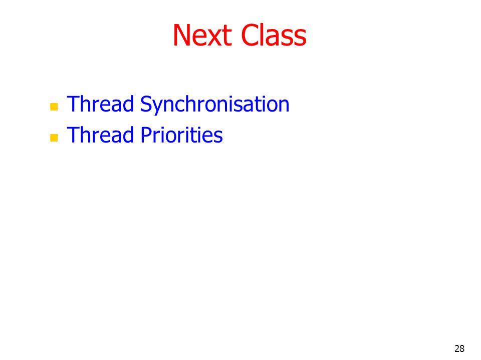 28 Next Class Thread Synchronisation Thread Priorities