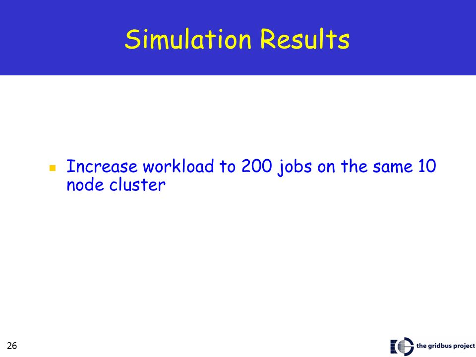 26 Simulation Results Increase workload to 200 jobs on the same 10 node cluster