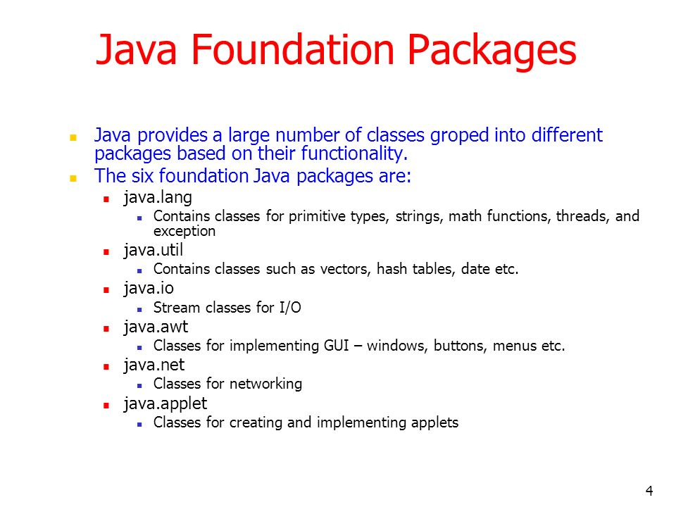 4 Java Foundation Packages Java provides a large number of classes groped into different packages based on their functionality.