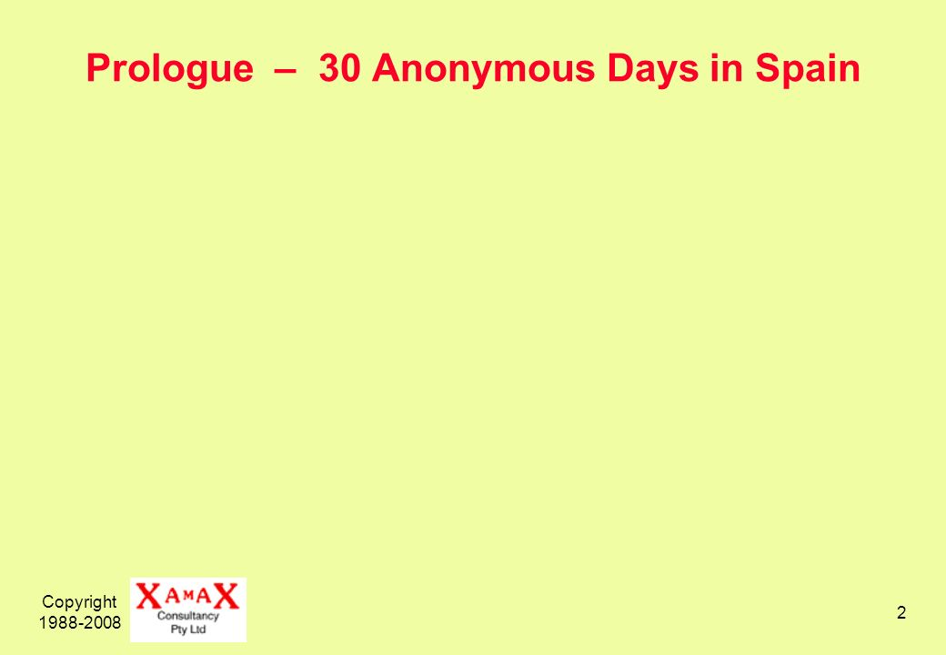 Copyright 1988-2008 2 Prologue – 30 Anonymous Days in Spain