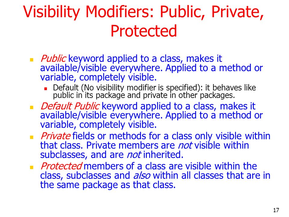 17 Visibility Modifiers: Public, Private, Protected Public keyword applied to a class, makes it available/visible everywhere.