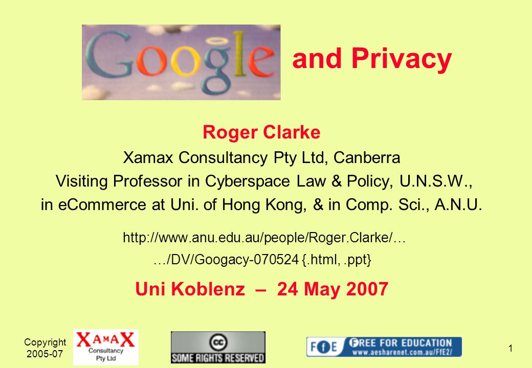 Copyright 2005-07 2 Google and Privacy Agenda Privacy Googles Business(es) 1A Search-Engine 2Content-Discovery Services 3Content Services 4Data about Users Privacy Protections Consumer Protection Law Privacy Protection Law Privacy Policy Statements DIY Google Mythology