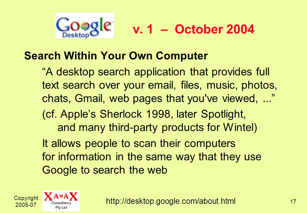 Copyright 2005-07 17 v. 1 – October 2004 Search Within Your Own Computer A desktop search application that provides full text search over your email,