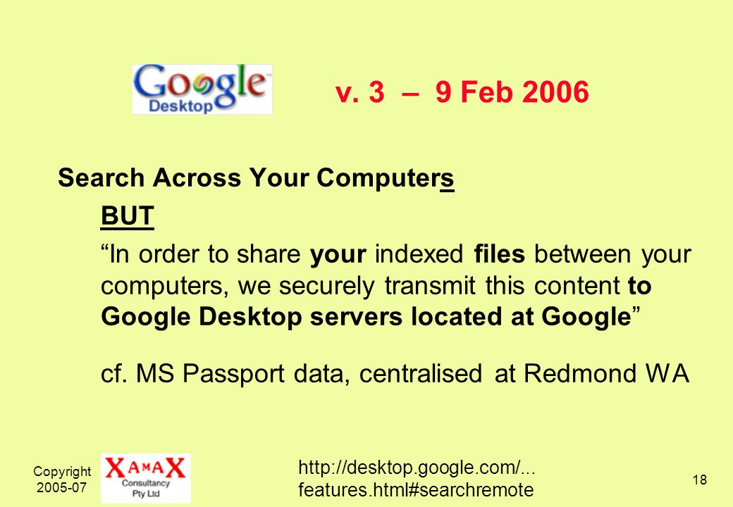 Copyright 2005-07 18 v. 3 – 9 Feb 2006 Search Across Your Computers BUT In order to share your indexed files between your computers, we securely trans