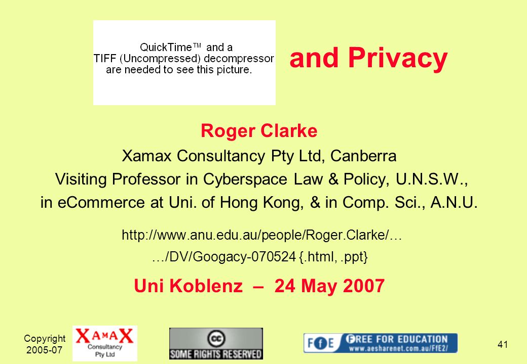 Copyright 2005-07 41 and Privacy Roger Clarke Xamax Consultancy Pty Ltd, Canberra Visiting Professor in Cyberspace Law & Policy, U.N.S.W., in eCommerce at Uni.