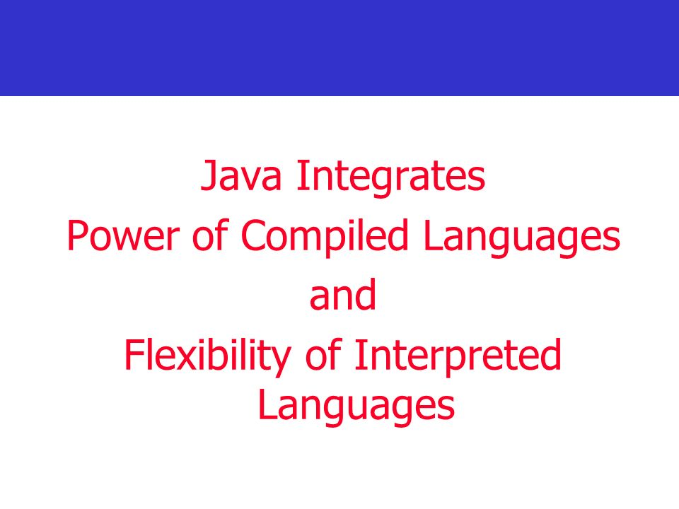 Java Integrates Power of Compiled Languages and Flexibility of Interpreted Languages