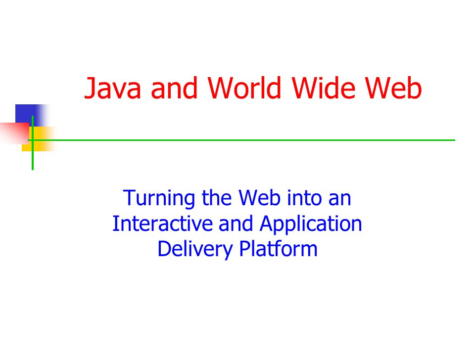 Java and World Wide Web Turning the Web into an Interactive and Application Delivery Platform