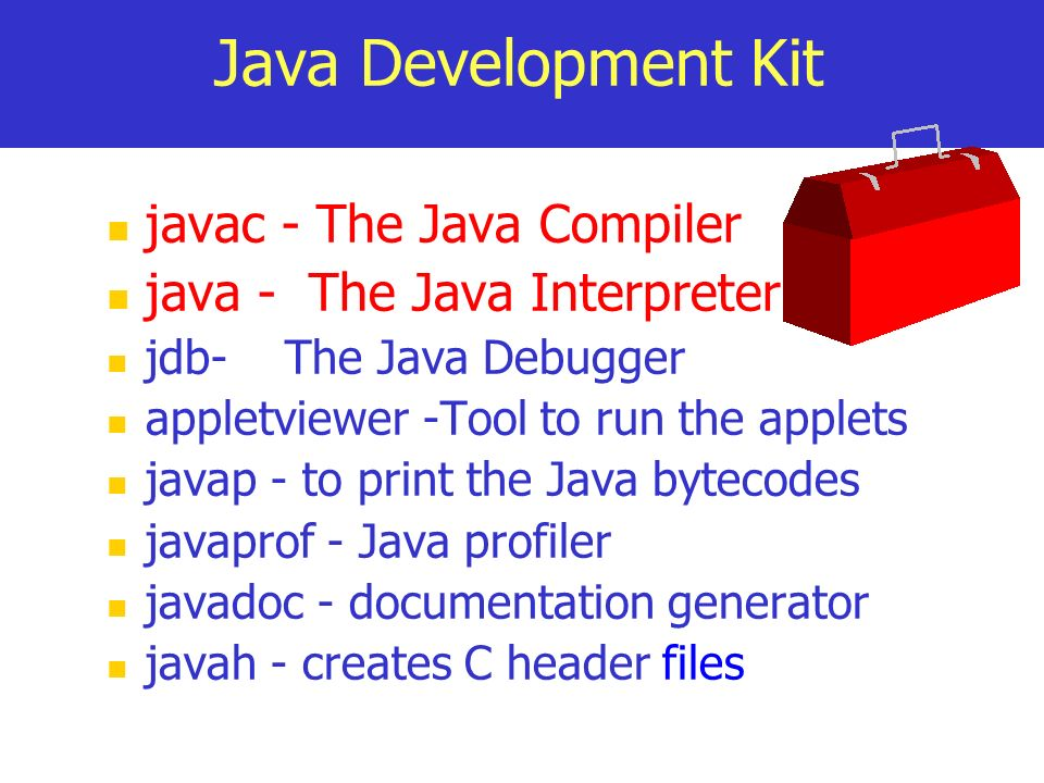 Java Development Kit javac - The Java Compiler java - The Java Interpreter jdb- The Java Debugger appletviewer -Tool to run the applets javap - to pri