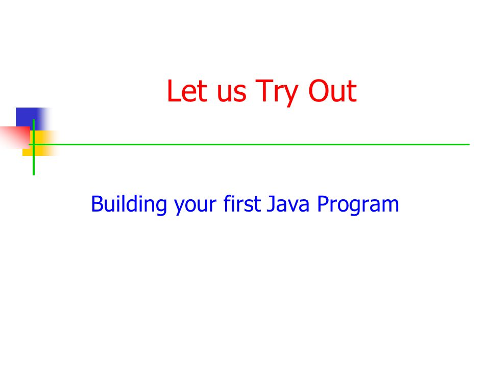 Let us Try Out Building your first Java Program