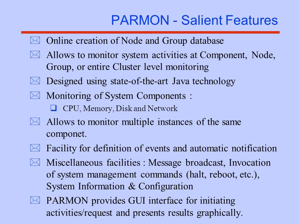 PARMON Integration with other Products *PARMON can send resource utilization information to any other product if protocols are made available PARAM online bulletin board parmond Node 1 Node N