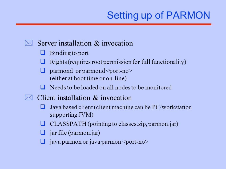 Setting up of PARMON *Server installation & invocation qBinding to port qRights (requires root permission for full functionality) qparmond or parmond