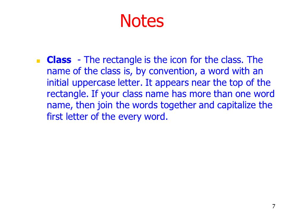 7 Notes Class - The rectangle is the icon for the class. The name of the class is, by convention, a word with an initial uppercase letter. It appears
