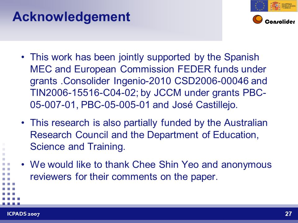 ICPADS Acknowledgement This work has been jointly supported by the Spanish MEC and European Commission FEDER funds under grants.Consolider Ingenio-2010 CSD and TIN C04-02; by JCCM under grants PBC , PBC and José Castillejo.