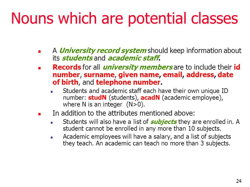 24 Nouns which are potential classes A University record system should keep information about its students and academic staff. Records for all univers