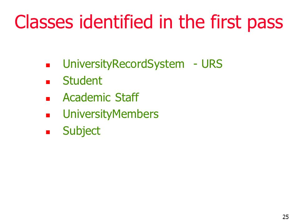 25 Classes identified in the first pass UniversityRecordSystem - URS Student Academic Staff UniversityMembers Subject