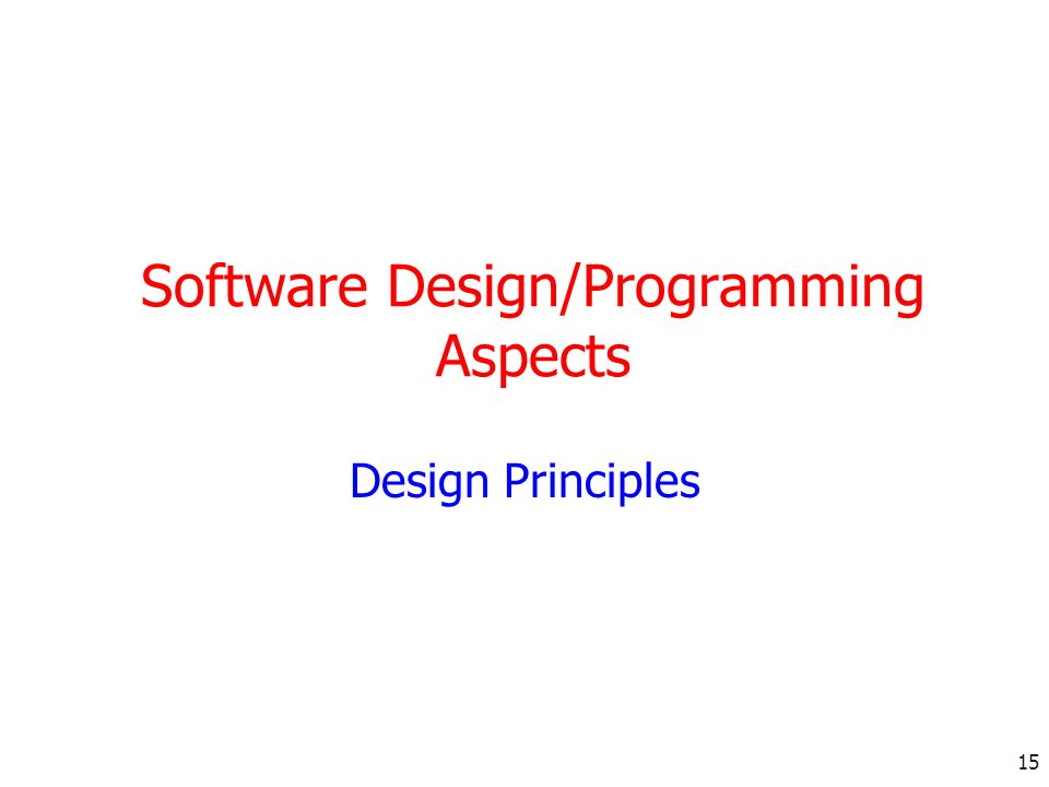 15 Software Design/Programming Aspects Design Principles
