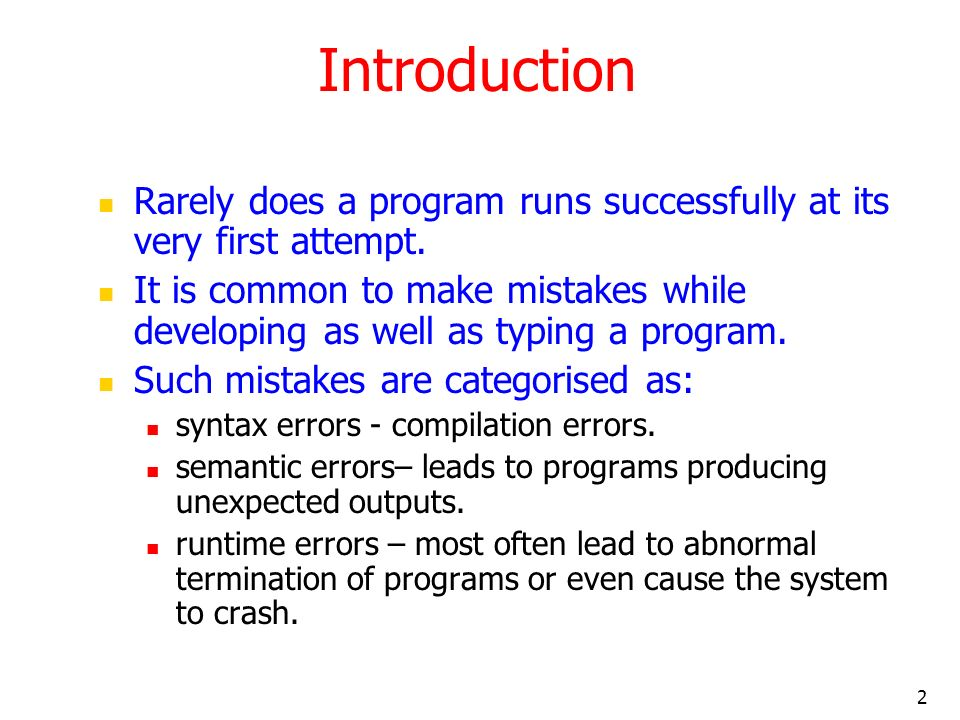 2 Introduction Rarely does a program runs successfully at its very first attempt.