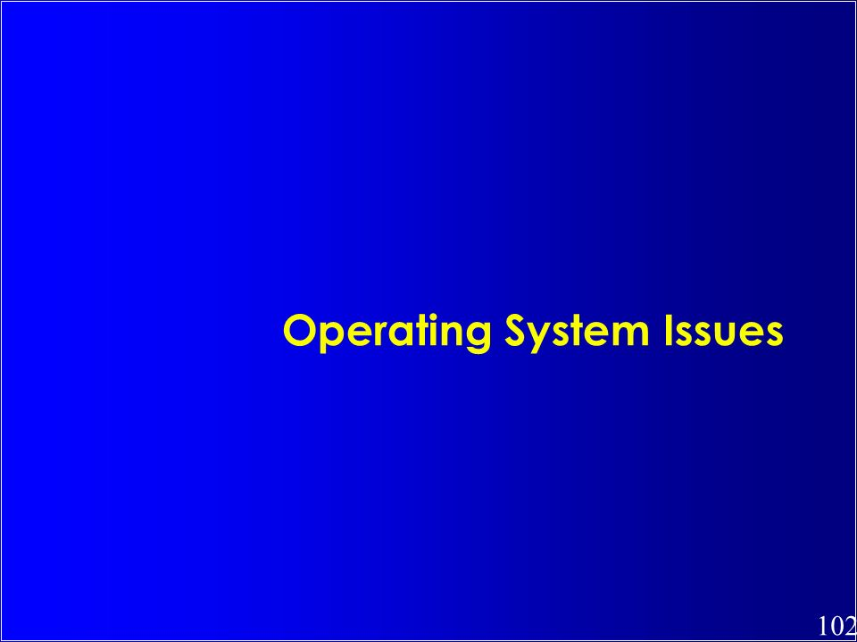 102 Operating System Issues