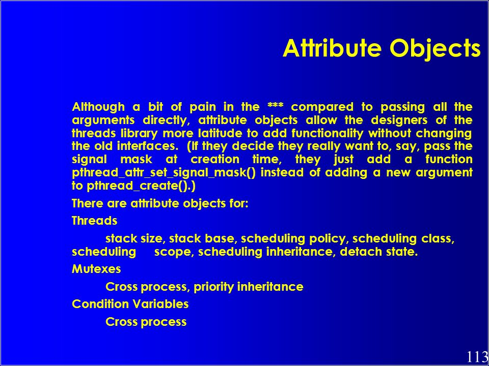 113 Attribute Objects Although a bit of pain in the *** compared to passing all the arguments directly, attribute objects allow the designers of the t