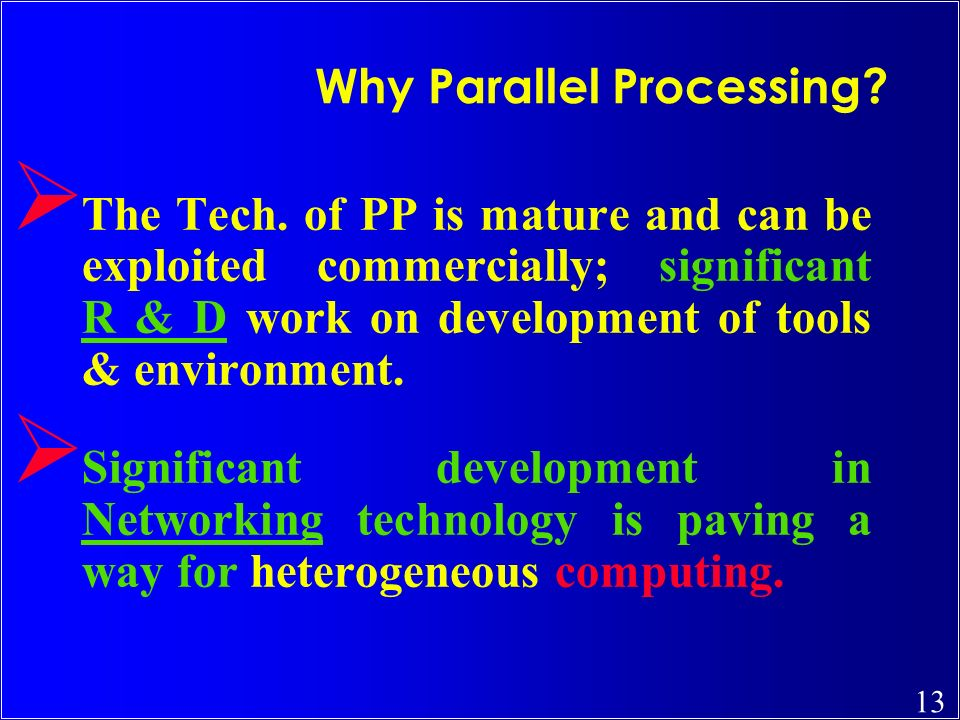 13 Ø The Tech. of PP is mature and can be exploited commercially; significant R & D work on development of tools & environment. Ø Significant developm