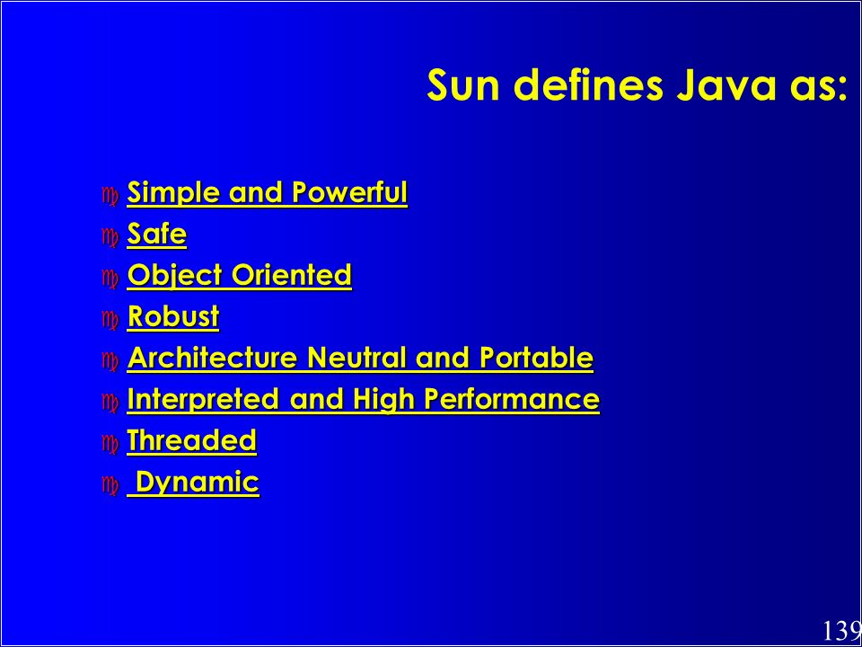 139 Sun defines Java as: c Simple and Powerful c Safe c Object Oriented c Robust c Architecture Neutral and Portable c Interpreted and High Performanc