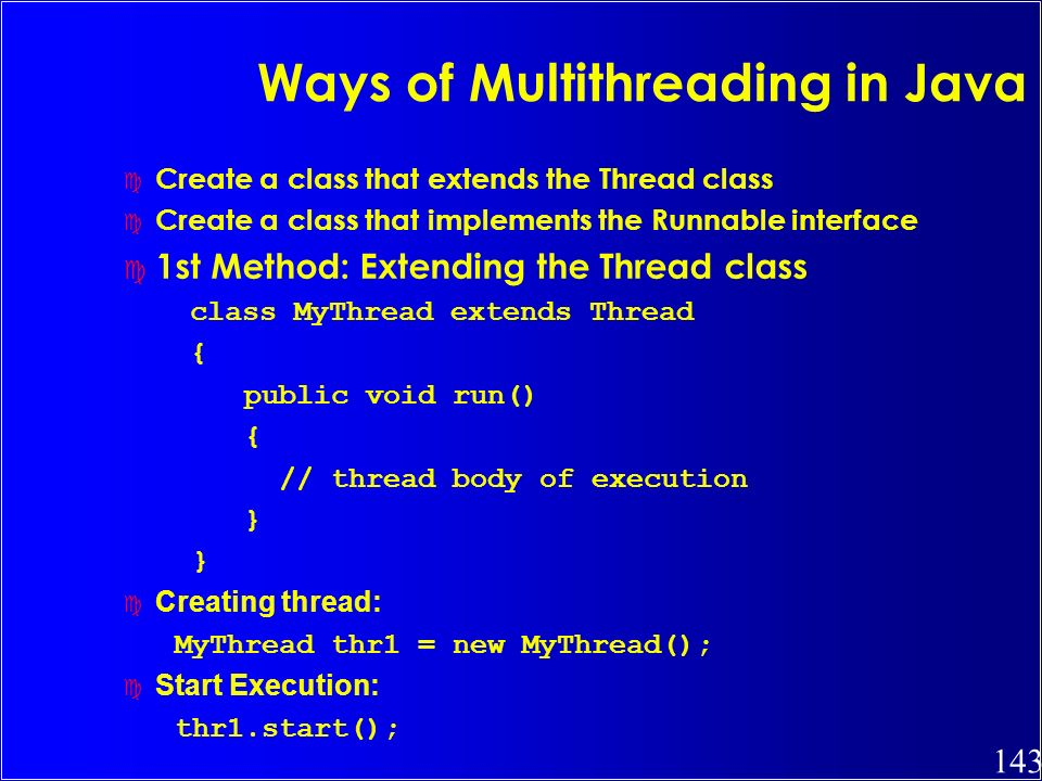 143 Ways of Multithreading in Java c Create a class that extends the Thread class c Create a class that implements the Runnable interface c 1st Method