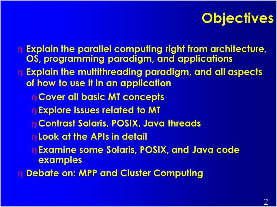 2 Objectives c Explain the parallel computing right from architecture, OS, programming paradigm, and applications c Explain the multithreading paradig