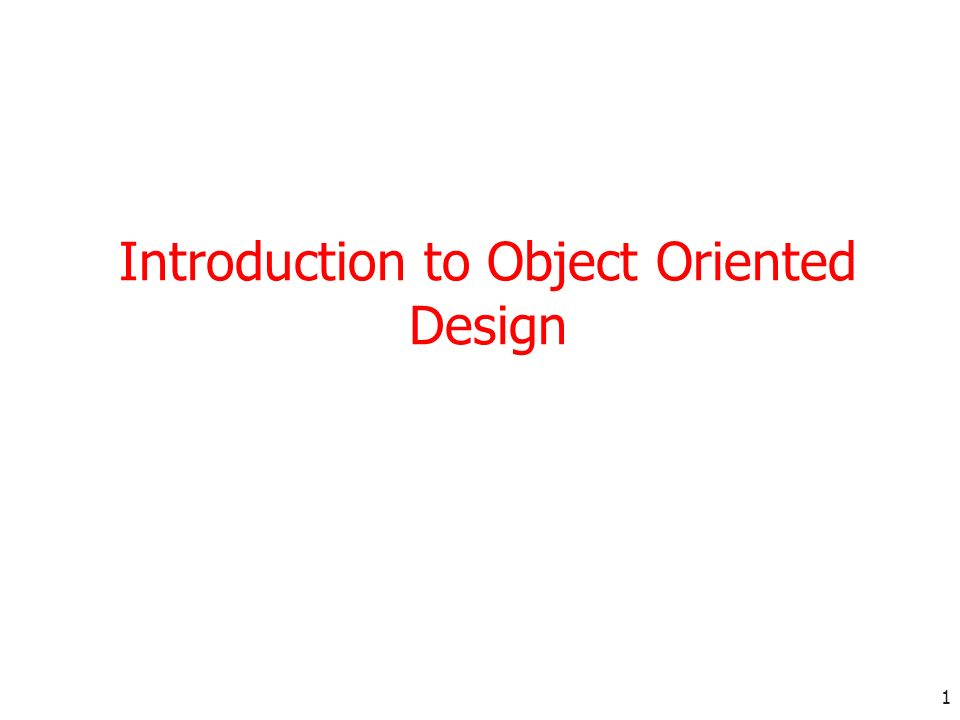 1 Introduction to Object Oriented Design