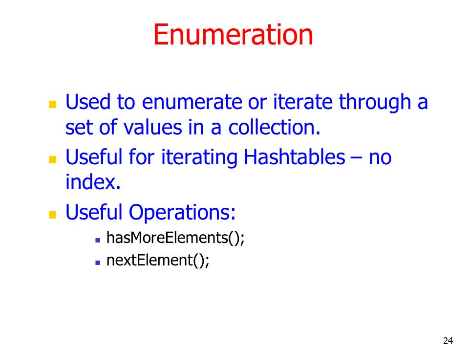 24 Enumeration Used to enumerate or iterate through a set of values in a collection.