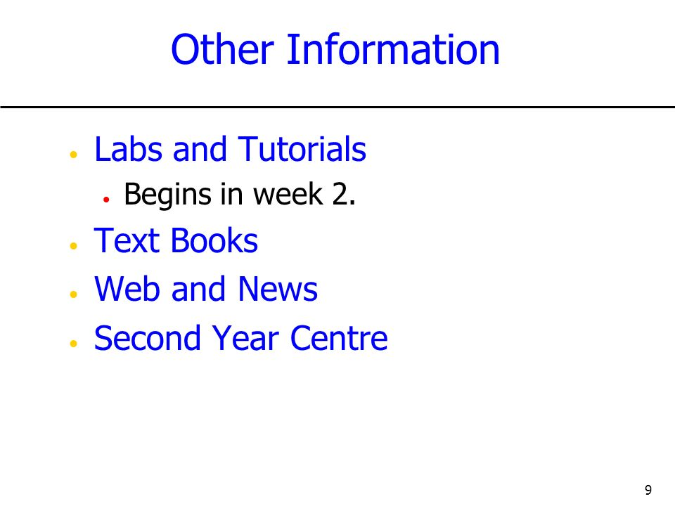 9 Other Information Labs and Tutorials Begins in week 2. Text Books Web and News Second Year Centre